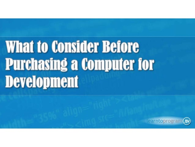 What to look for in a computer for development slideshow