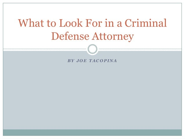 What to Look For in a Criminal Defense Attorney BY JOE TACOPINA