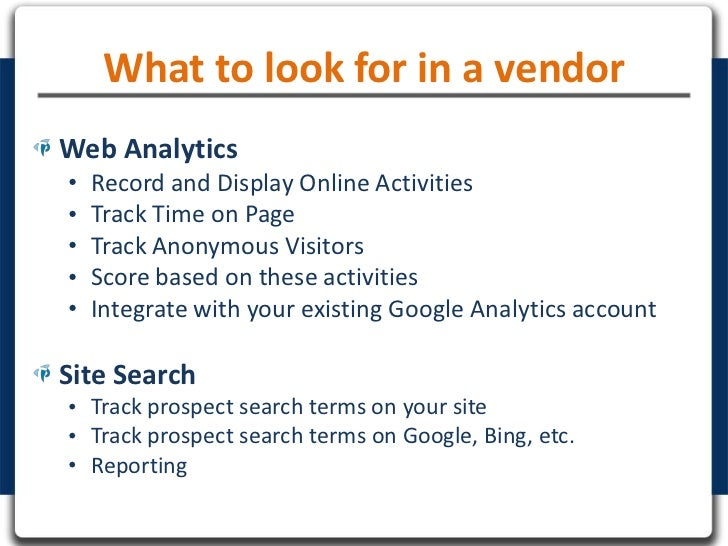 What to look for in a vendorWeb Analytics•   Record and Display Online Activities•   Track Time on Page•   Track Anonymous...