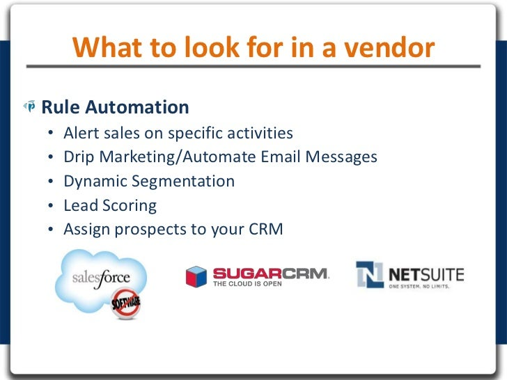 What to look for in a vendorRule Automation•   Alert sales on specific activities•   Drip Marketing/Automate Email Message...