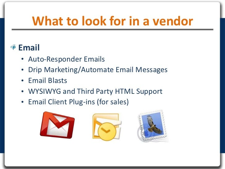 What to look for in a vendorEmail•   Auto-Responder Emails•   Drip Marketing/Automate Email Messages•   Email Blasts•   WY...