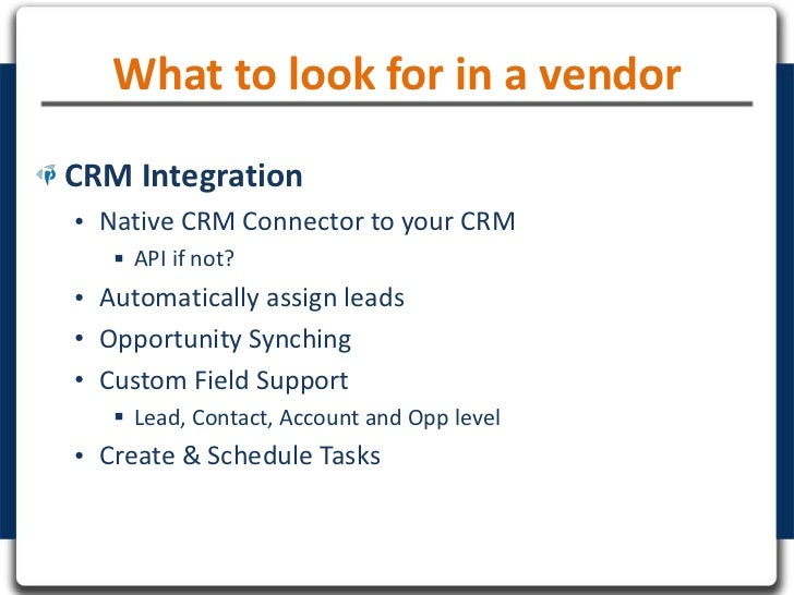 What to look for in a vendorCRM Integration• Native CRM Connector to your CRM    API if not?• Automatically assign leads•...