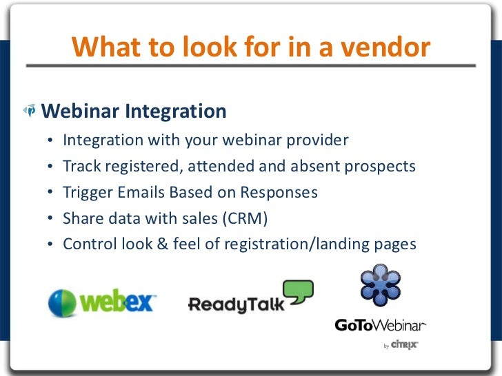 What to look for in a vendorWebinar Integration•   Integration with your webinar provider•   Track registered, attended an...