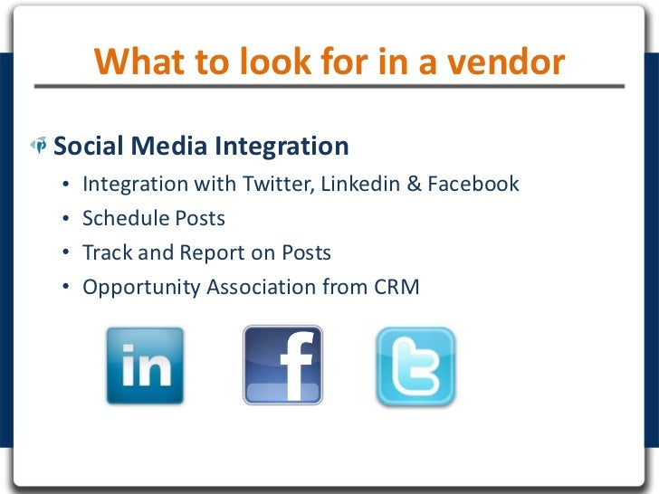 What to look for in a vendorSocial Media Integration•   Integration with Twitter, Linkedin & Facebook•   Schedule Posts•  ...