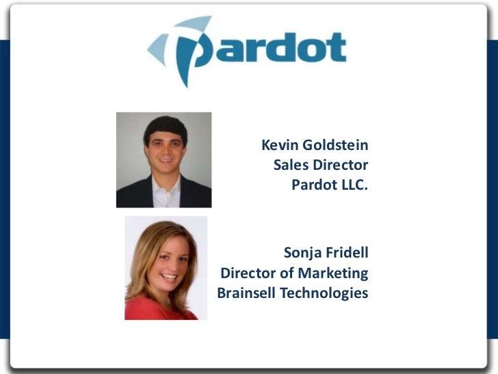 Kevin Goldstein        Sales Director           Pardot LLC.           Sonja FridellDirector of MarketingBrainsell Technolo...
