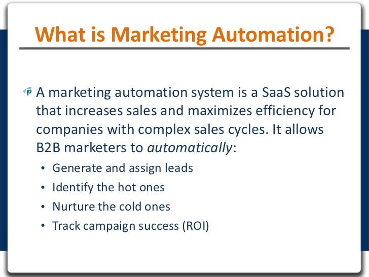 What is Marketing Automation?A marketing automation system is a SaaS solutionthat increases sales and maximizes efficiency...