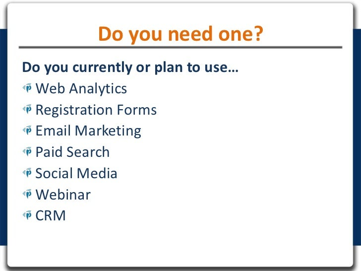 Do you need one?Do you currently or plan to use… Web Analytics Registration Forms Email Marketing Paid Search Social Media...