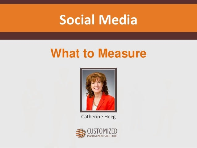 Social Media  What to Measure  Catherine Heeg