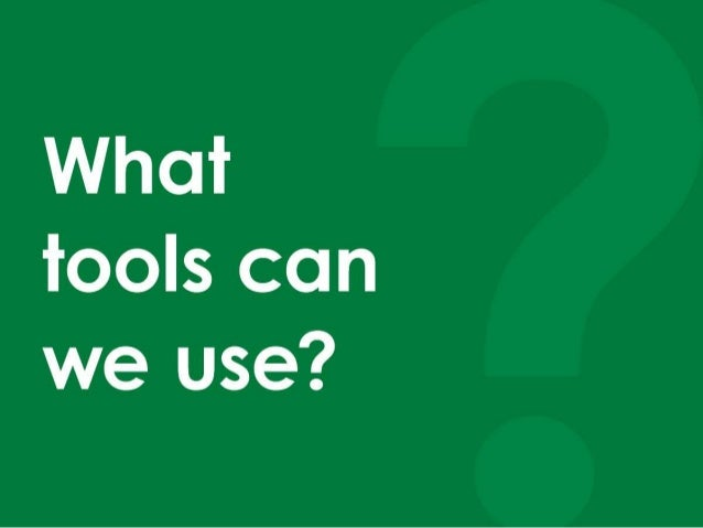 What tools can we use?