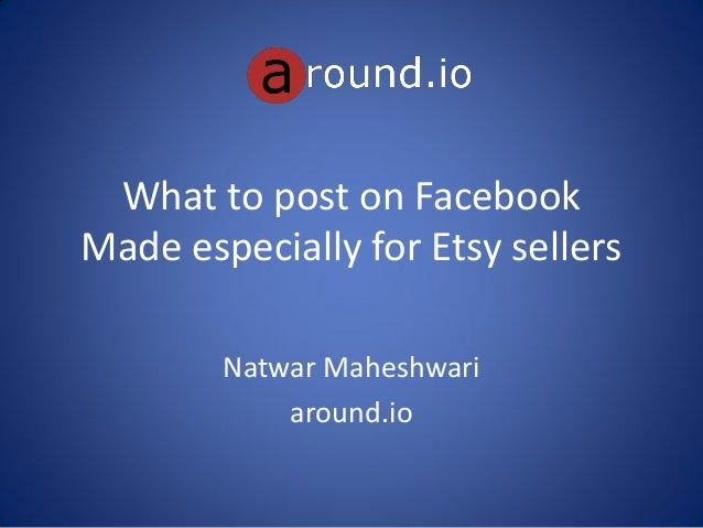 What to post on Facebook Made especially for Etsy sellers Natwar Maheshwari around.io