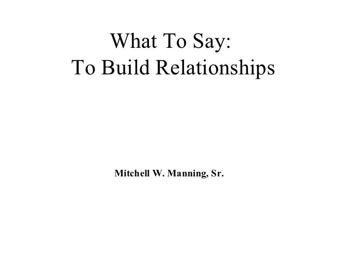 What To Say:To Build Relationships    Mitchell W. Manning, Sr.