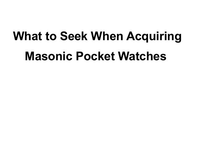 What to Seek When Acquiring Masonic Pocket Watches