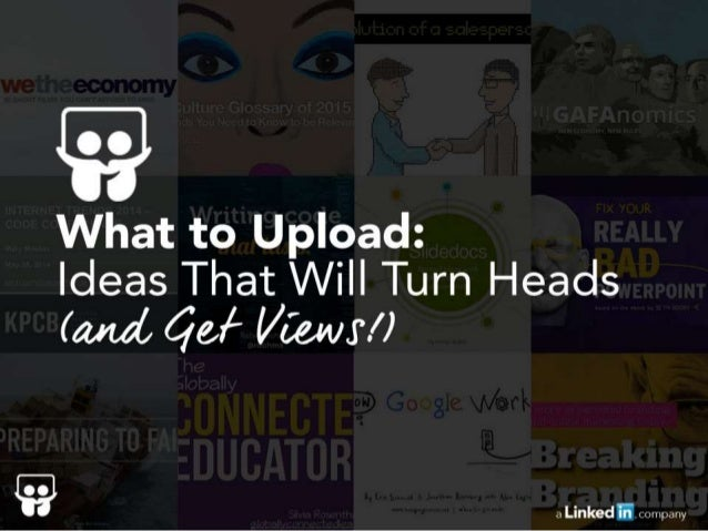 LE'  What to Upload:  Ideas That Will Turn Heads  (and fiat' I/ Jan/ .i'/ )    a Linked .  company