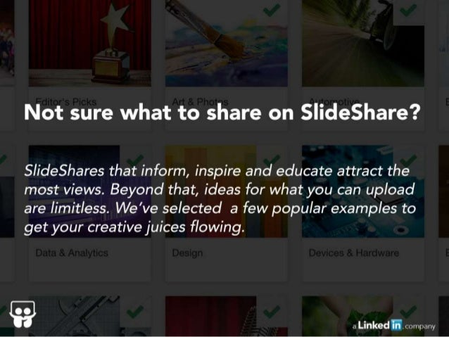 lot sure what to share on Slieshare?   SlideShares that inform,  inspire and educate attract the most views.  Beyond that,...