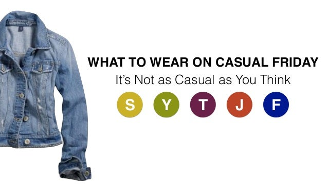 5d9206a2cdb WHAT TO WEAR ON CASUAL FRIDAY It s Not as Casual as You Think S Y JT F ...