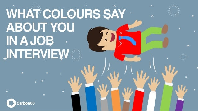 WHAT COLOURS SAY ABOUT YOU INAJOB INTERVIEW
