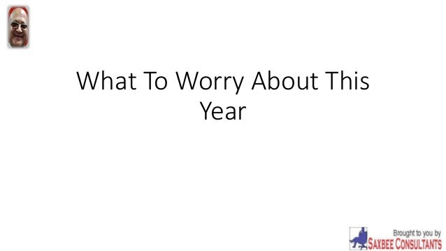 What To Worry About This Year