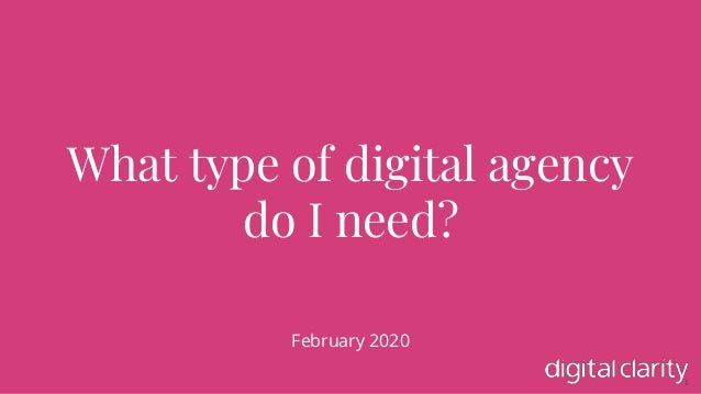 1 What type of digital agency do I need? February 2020