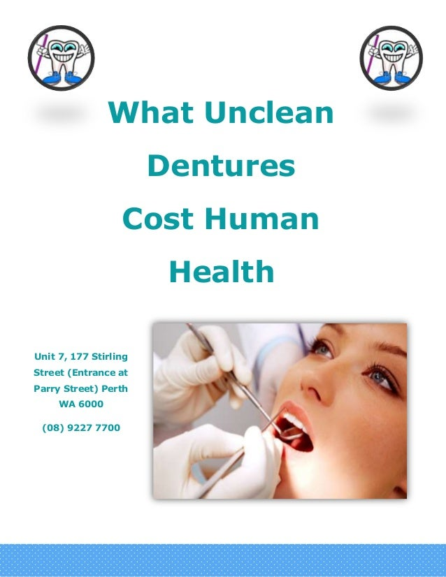 What Unclean Dentures Cost Human Health Unit 7, 177 Stirling Street (Entrance at Parry Street) Perth WA 6000 (08) 9227 7700