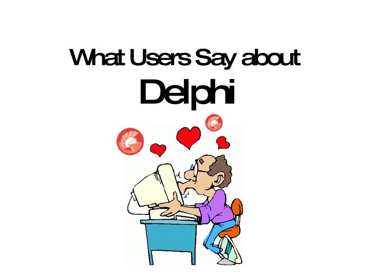 What Users Say about  Delphi