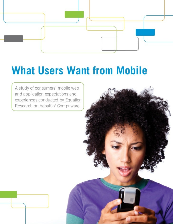 What Users Want from MobileA study of consumers' mobile weband application expectations andexperiences conducted by Equati...