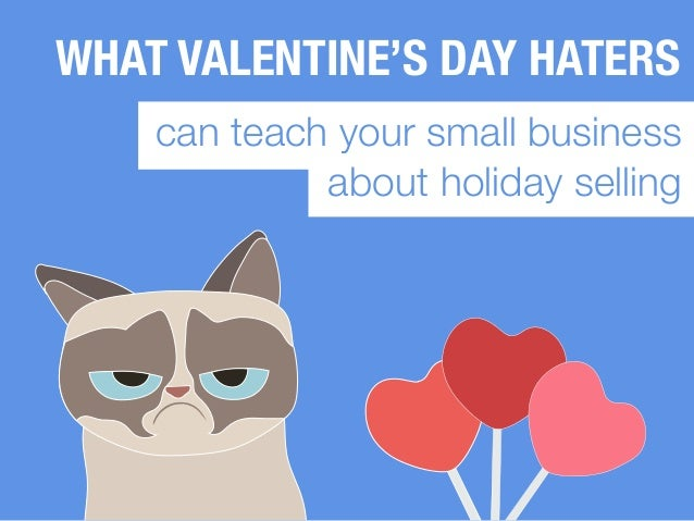 WHAT VALENTINEu0027S DAY HATERS Can Teach Your Small Business About Holiday  Selling THIS IS ...