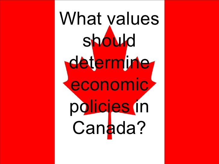 What values should determine economic policies in Canada?