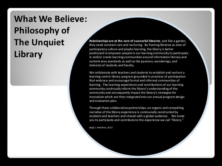 What We Believe:Philosophy ofThe Unquiet        Relationships are at the core of successful libraries, and like a garden, ...