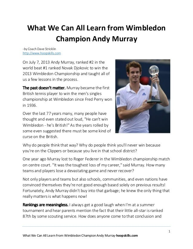 What We Can All Learn from Wimbledon Champion Andy Murray -by Coach Dave Stricklin http://www.hoopskills.com  On July 7, 2...