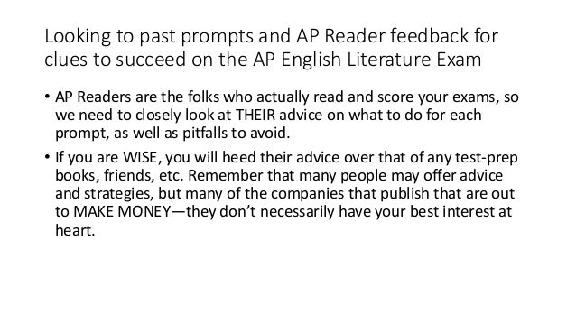 "past ap lit essays Ap® english literature and composition 2016 scoring textual support, these essays analyze what motivates the character's deception and how the work as a whole is shaped by it although these many previous ""open"" question prompts, was deliberately worded so that students are challenged to focus."