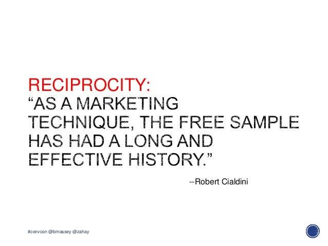 RECIPROCITY:#convcon @bmassey @zahay--Robert Cialdini
