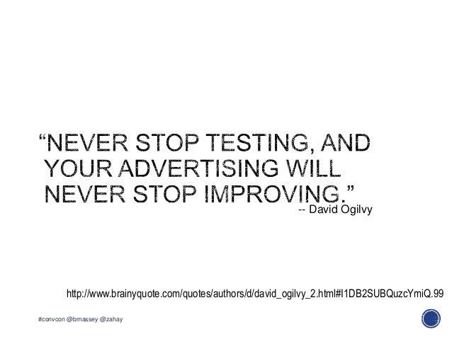 #convcon @bmassey @zahayhttp://www.brainyquote.com/quotes/authors/d/david_ogilvy_2.html#I1DB2SUBQuzcYmiQ.99-- David Ogilvy