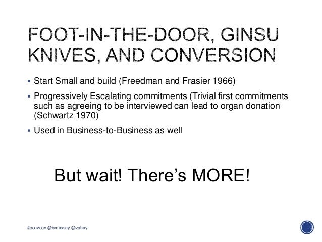  Start Small and build (Freedman and Frasier 1966) Progressively Escalating commitments (Trivial first commitmentssuch a...
