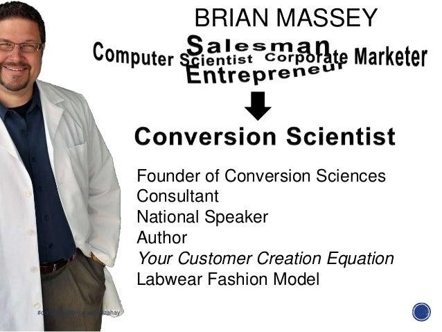 Founder of Conversion SciencesConsultantNational SpeakerAuthorYour Customer Creation EquationLabwear Fashion Model#convcon...