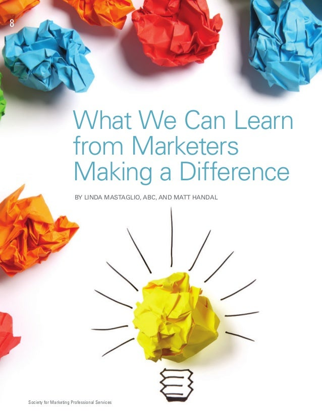 8                          What We Can Learn                          from Marketers                          Making a Dif...