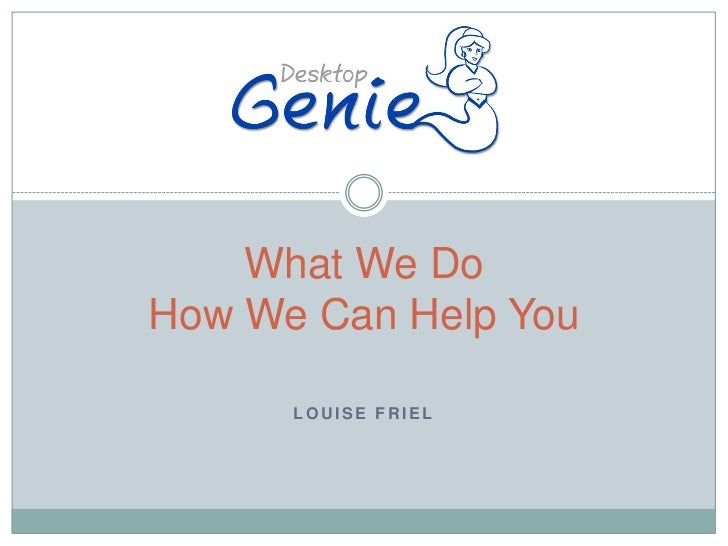 What We DoHow We Can Help You<br />Louise Friel<br />