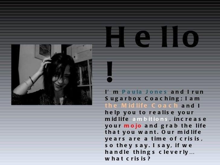 Hello! I'm  Paula Jones  and I run Sugarbox Coaching; I am  the Midlife Coach  and I help you to realise your midlife  amb...
