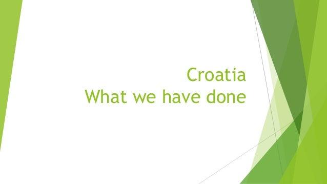 Croatia What we have done