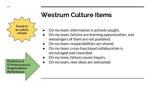 Westrum Culture Items ● On my team, information is actively sought. ● On my team, failures are learning opportunities, and...