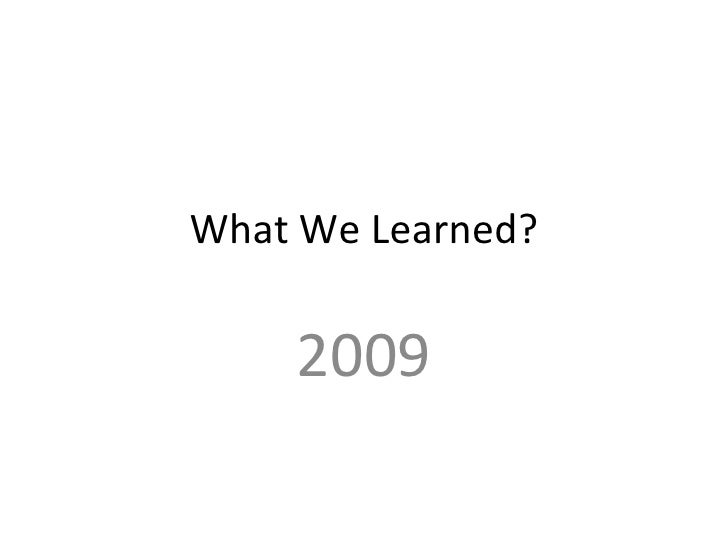 What We Learned? 2009