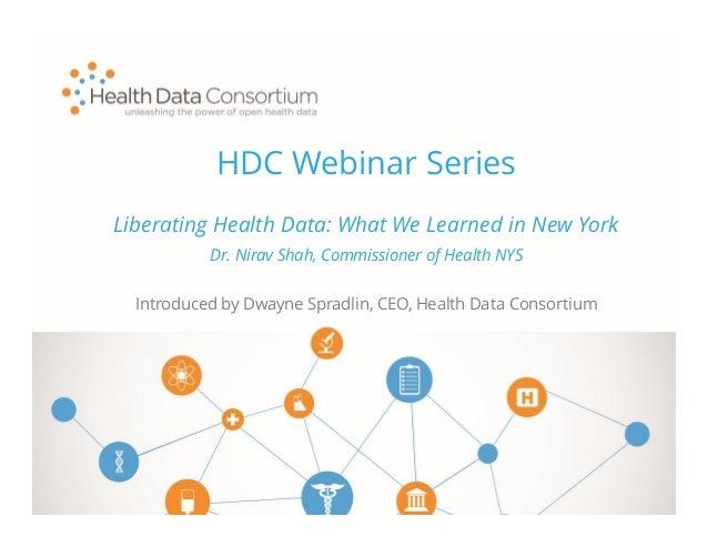 HDC Webinar Series Introduced by Dwayne Spradlin, CEO, Health Data Consortium Liberating Health Data: What We Learned in N...