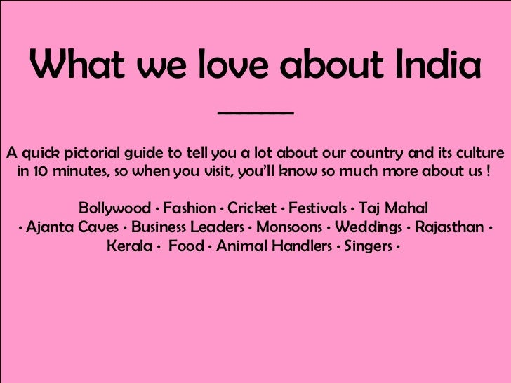 What we love about India _______ A quick pictorial guide to tell you a lot about our country and its culture in 10 minutes...