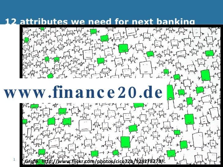 12 attributes we need for next banking Grafik: http://www.flickr.com/photos/cico72b/928278278/ www.finance20.de