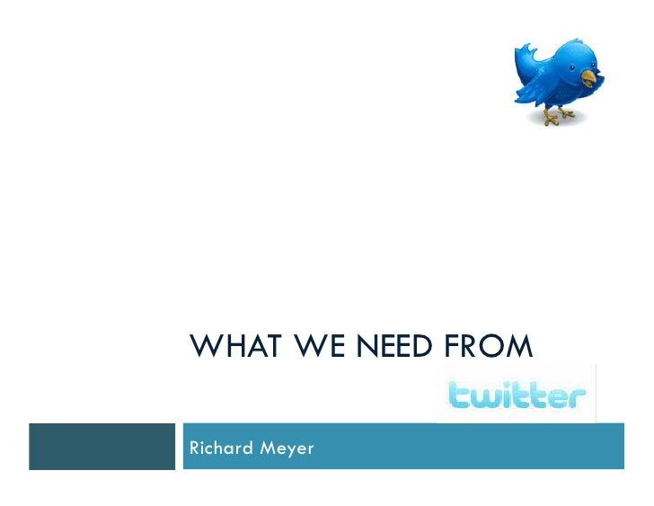 WHAT WE NEED FROM  Richard Meyer