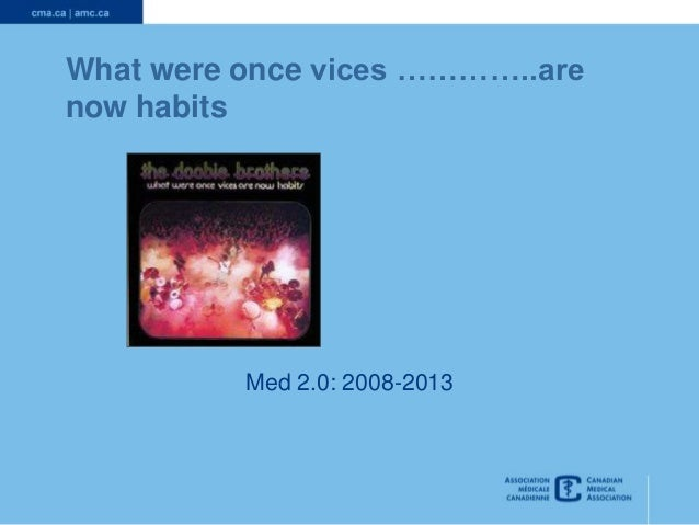 What were once vices …………..are now habits Med 2.0: 2008-2013