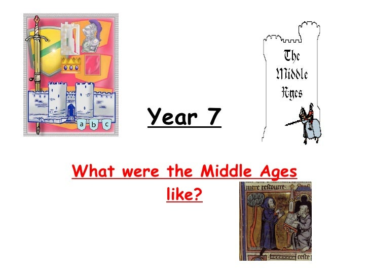 Year 7 What were the Middle Ages like?
