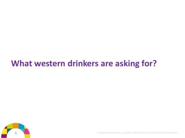 Propiedad de BrainVentures. Imposible su reproducción sin permiso expreso de los propietariosWhat western drinkers are ask...