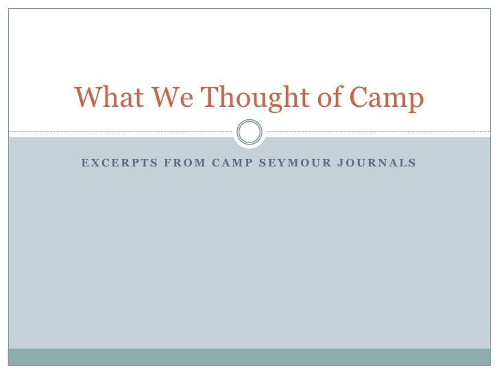Excerpts from Camp Seymour journals<br />What We Thought of Camp<br />