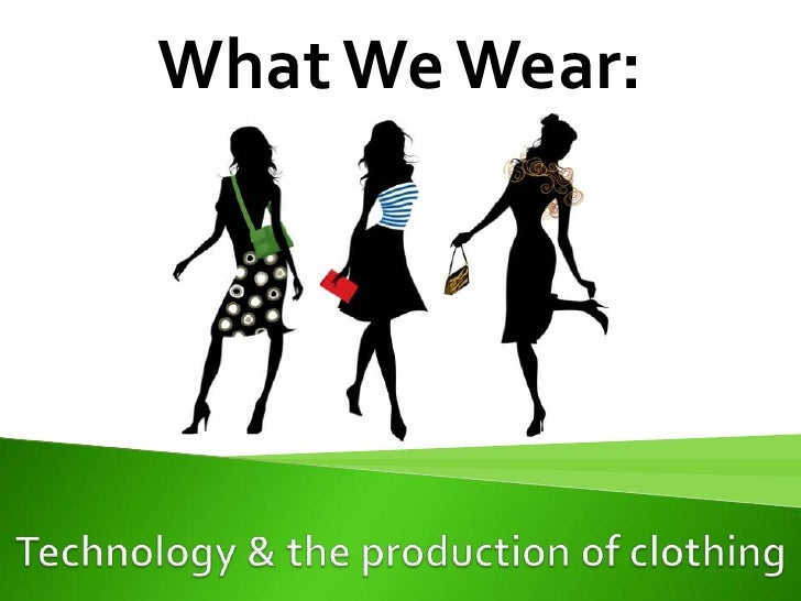 What We Wear: <br />Technology & the production of clothing<br />