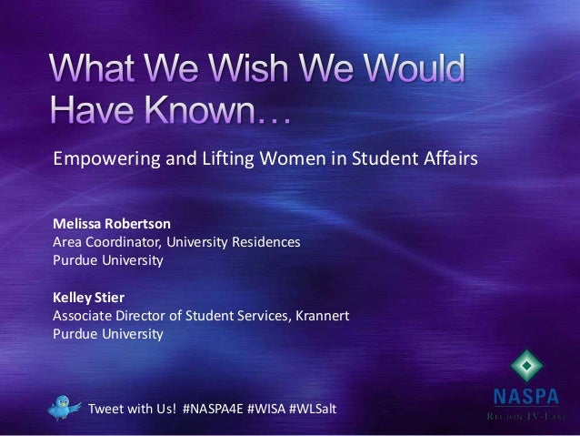 Tweet with Us! #NASPA4E #WISA #WLSaltEmpowering and Lifting Women in Student AffairsMelissa RobertsonArea Coordinator, Uni...